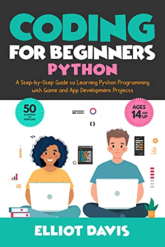 Coding for Beginners: Python: A Step-by-Step Guide to Learning Python Programing with Game and App Development Projects (Learn to Code)