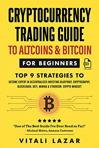 Cryptocurrency Trading Guide: To Altcoins & Bitcoin for Beginners Top 9 Strategies to Become Expert in Decentralized Investing Blueprint, Cryptography,Blockchain,DeFi,Mining … Crypto Mindset (Digital Currency Mastery)