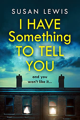 I Have Something to Tell You: The most thought-provoking, captivating fiction novel of 2021 from bestselling author Susan Lewis