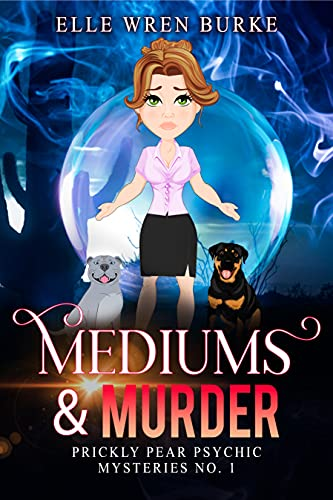 Mediums & Murder: A Paranormal Cozy Mystery (Prickly Pear Psychic Mysteries No. 1)