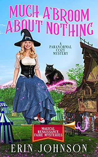 Much A'Broom About Nothing: A Paranormal Cozy Mystery (Magical Renaissance Faire Mysteries Book 1)
