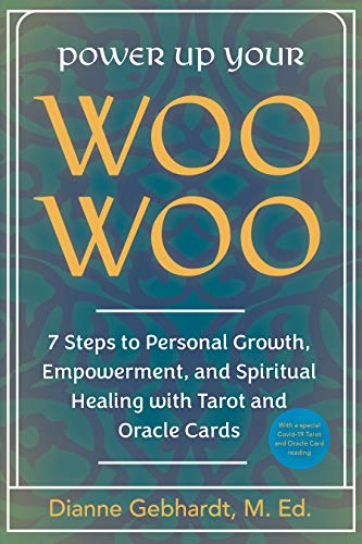 Power Up Your Woo Woo: 7 Steps to Personal Growth, Empowerment, and Spiritual Healing with Tarot and Oracle Cards