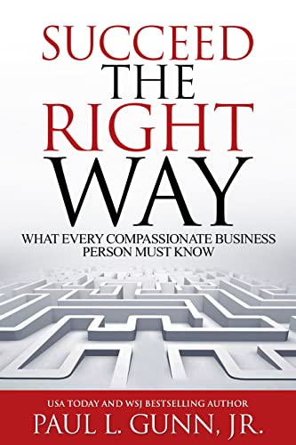 Succeed the Right Way: What Every Compassionate Business Person Must Know
