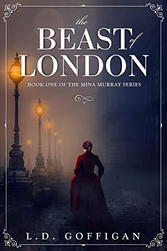 The Beast of London: A Retelling of Bram Stoker's Dracula (Mina Murray Book 1)