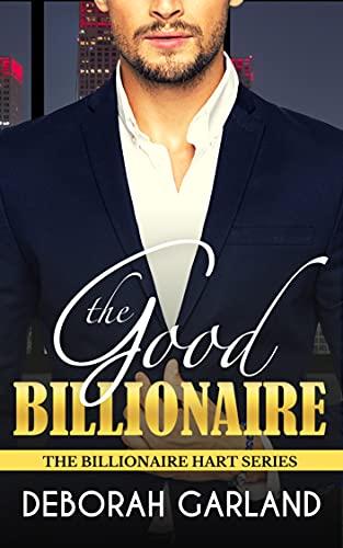 The Good Billionaire: A Forced Proximity Second Chance Romance (The Billionaire Hart Series)