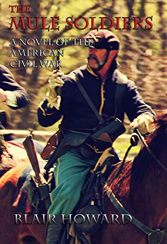 The Mule Soldiers: A Novel of the American Civil War (The O'Sullivan Chronicles Book 1)
