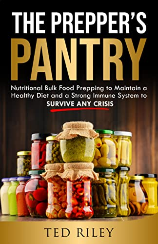 The Prepper's Pantry: Nutritional Bulk Food Prepping to Maintain a Healthy Diet and a Strong Immune System to Survive Any Crisis