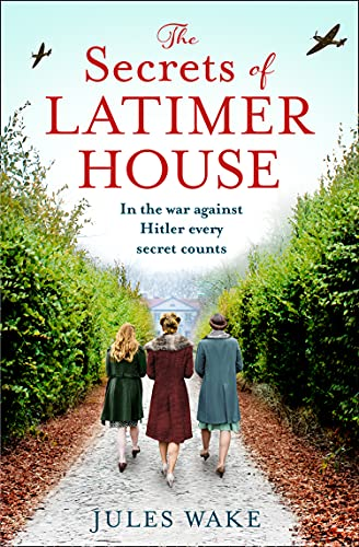 The Secrets of Latimer House: An utterly gripping World War Two novel inspired by a true story from an exciting new voice in historical fiction