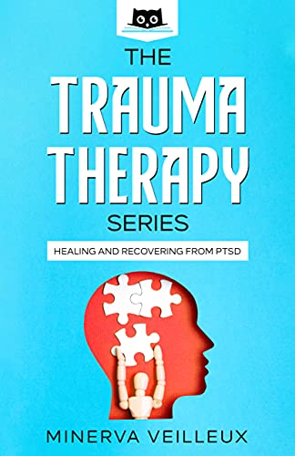 The Trauma Therapy Series: Healing and Recovering from PTSD