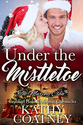 Under the Mistletoe: The Crooked Halo Christmas Chronicles (The Murphy Clan Book 10)