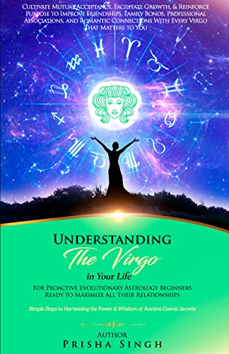 Understanding the Virgo in Your Life for Proactive Evolutionary Astrology Beginners Ready to Maximize All Their Relationships : Simple Steps to Harnessing … the Astrological Sign in Your Life)